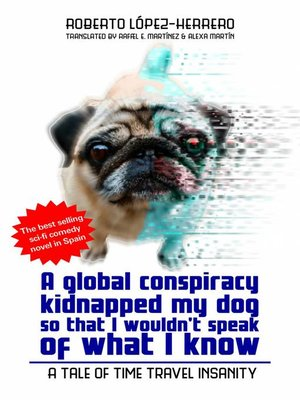 cover image of A Global Conspiracy Kidnapped My Dog So That I Wouldn't Speak of What I Know