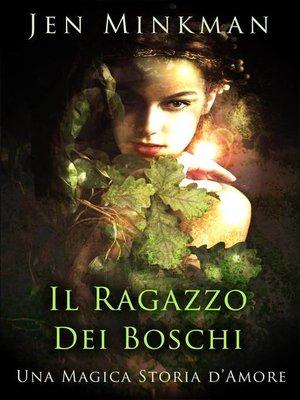 cover image of Il Ragazzo Dei Boschi, Una Magica Storia d'Amore