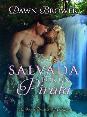 cover image of Salvada por un pirata (Unidos a través del tiempo--Libro Uno)