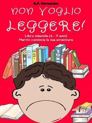 cover image of Non voglio leggere! Libro infantile (6--7 anni). Martín comincia la sua avventura