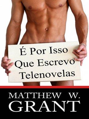 cover image of É Por Isso Que Escrevo Telenovelas