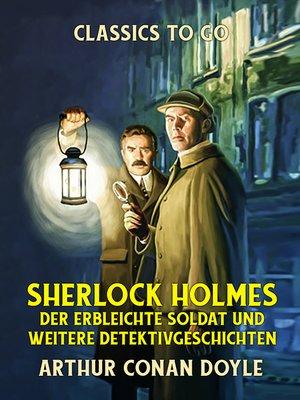 cover image of Sherlock Holmes  Der erbleichte Soldat und weitere Detektivgeschichten