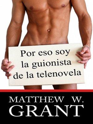 cover image of Por Eso Soy La Guionista De La Telenovela