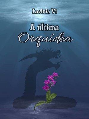 cover image of A última Orquídea