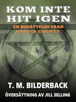 cover image of Kom Inte Hit Igen--En Berättelse Från Sardis County