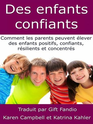 cover image of Des enfants confiants--Comment les parents peuvent élever des enfants positifs, confiants, résilients et concentrés
