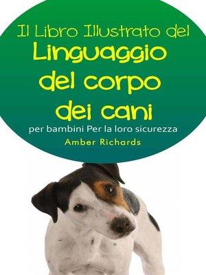 cover image of Il Libro Illustrato Del Linguaggio Del Corpo Dei Cani Per Bambini