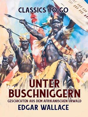 cover image of Unter Buschniggern Geschichten aus dem afrikanischen Urwald