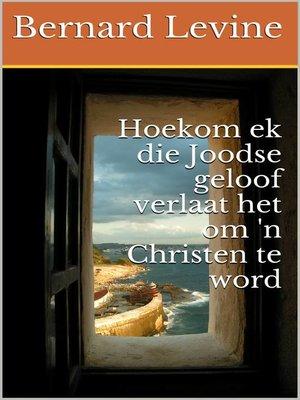cover image of Hoekom ek die Joodse geloof verlaat het om 'n Christen te word