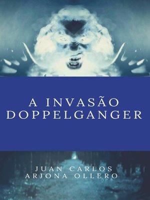 cover image of A invasão Doppelganger