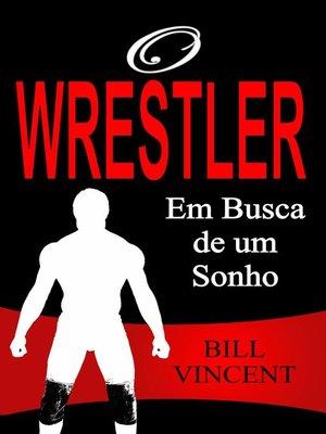 cover image of O Wrestler--Em Busca de um Sonho