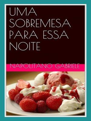 cover image of Uma Sobremesa Para Essa Noite As Receitas De Uma Mãe Italiana