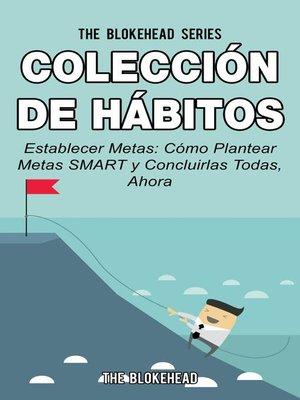 cover image of Establecer Metas: Cómo Plantear Metas SMART y Concluirlas Todas, Ahora.