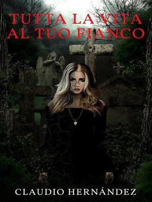 cover image of Tutta la vita al tuo fianco