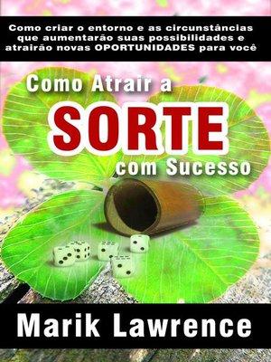 cover image of Como Atrair a Sorte com Sucesso
