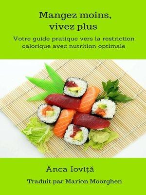 cover image of Mangez moins, vivez plus  Votre guide pratique vers la restriction calorique avec nutrition optimale
