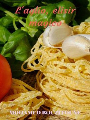 cover image of L'aglio, elisir magico