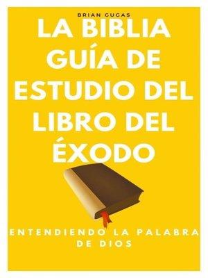cover image of La Biblia, Guía de Estudio del Libro del Éxodo