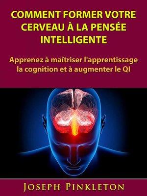 cover image of Comment former votre cerveau à la pensée intelligente