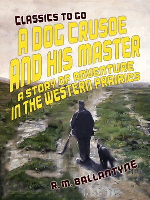 cover image of A Dog Crusoe and His Master a Story of Adventure in the Western Prairies