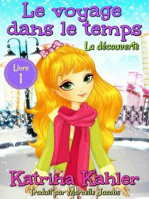 cover image of Le voyage dans le temps--Livre 1 -La découverte