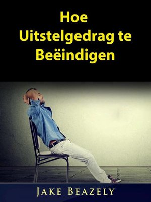 cover image of Hoe Uitstelgedrag te Beëindigen