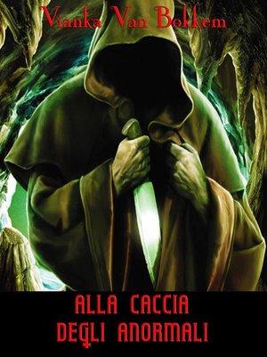 cover image of Alla Caccia degli Anormali