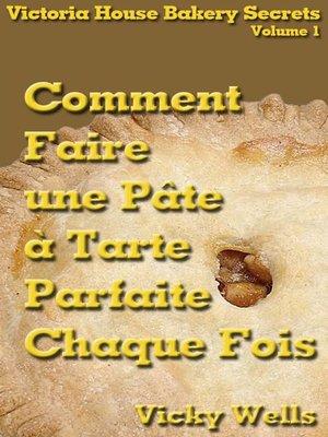cover image of Comment Faire une Pâte à Tarte Parfaite--Chaque Fois