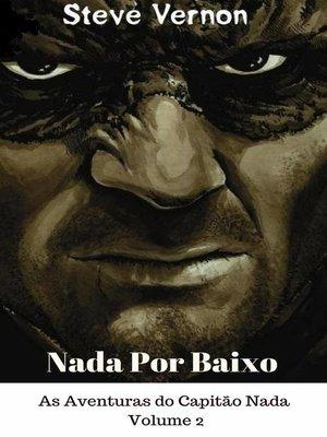 cover image of Nada Por Baixo--As Aventuras do Capitão Nada, Volume 2
