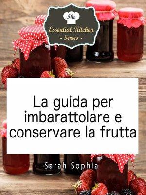 cover image of La guida per imbarattolare e conservare la frutta