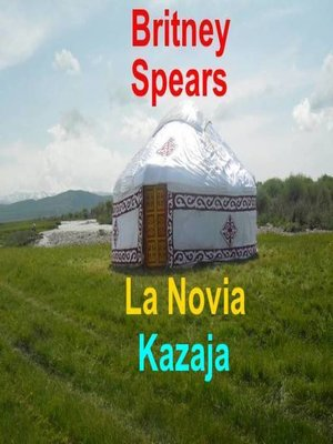 cover image of Britney Spears. La Novia Kazaja