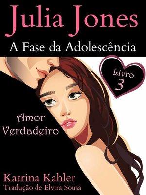 cover image of Julia Jones--A Fase da Adolescência--Livro 3--Amor Verdadeiro