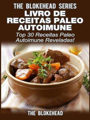 cover image of Livro de Receitas Paleo Autoimune -Top 30 Receitas Paleo Autoimune Reveladas