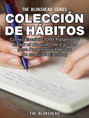 cover image of Colección de Hábitos. Cómo Escribir 3000 Palabras y Evitar el Bloqueo de Escritor