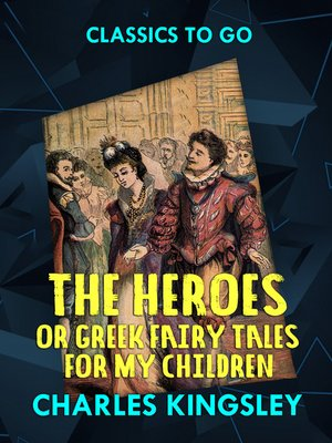 cover image of The Heroes or Greek Fairy Tales for My Children