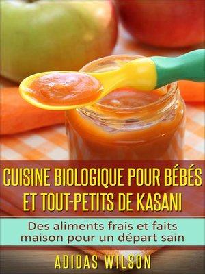 cover image of Cuisine biologique pour bébés et tout-petits de Kasani