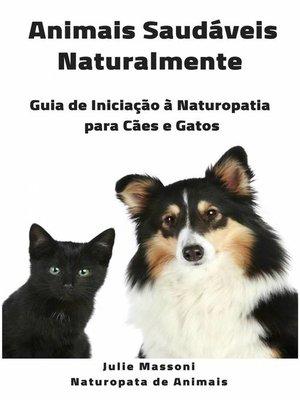 cover image of Animais Saudáveis Naturalmente Guia de Iniciação à Naturopatia para Cães e Gatos