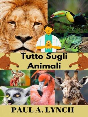 cover image of Tutto sugli animali