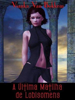 cover image of A Última Matilha de Lobisomens