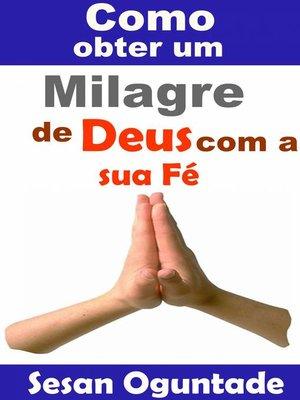 cover image of Como obter um milagre de Deus com a sua Fé.