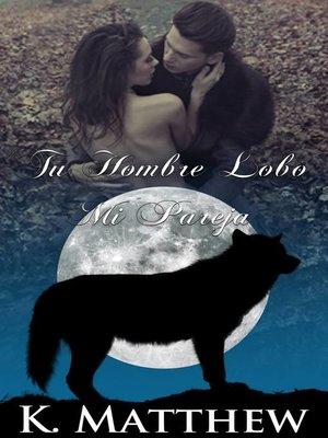 cover image of Tu Hombre Lobo, Mi Pareja