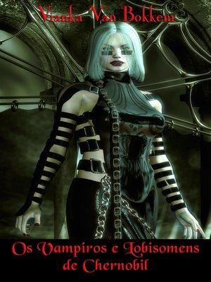 cover image of Os Vampiros E Lobisomens De Chernobil