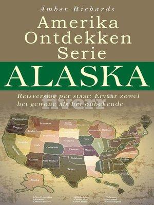 cover image of Amerika Ontdekken Serie Alaska  Reisverslag per staat – Ervaar zowel het gewone als het onbekende