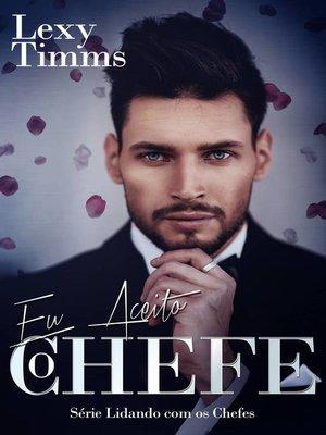 cover image of Eu Aceito, o Chefe