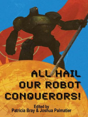 cover image of All Hail Our Robot Conquerors!