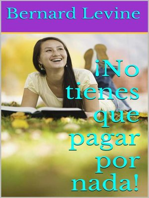 cover image of ¡No tienes que pagar por nada!