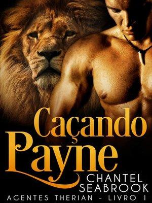cover image of Caçando Payne--Agentes Therian Livro 1