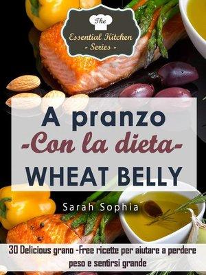 cover image of A pranzo con la dieta Wheat Belly
