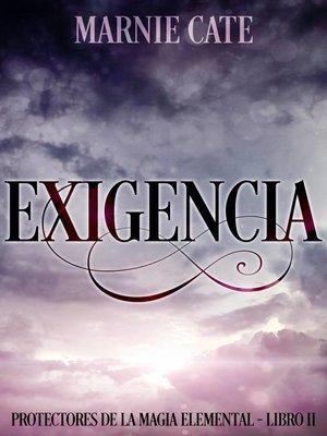cover image of Exigencia--Protectores de la Magia Elemental Libro 2