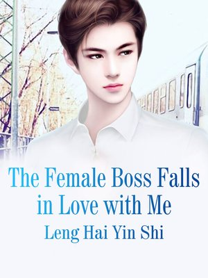 cover image of The Female Boss Falls in Love with Me